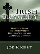 An Irish Tragedy: How Sex Abuse By Irish Priests Helped Cripple The Catholic Church by Joe Rigert