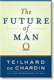 The Future of Man by Teilhard de Chardin