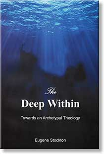 The Deep Within; Towards an Archetypal Theology By Eugene Stockton