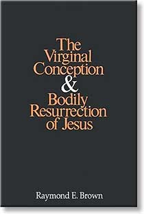 The Virginal Conception and Bodily Resurrection of Jesus by Raymond E Brown