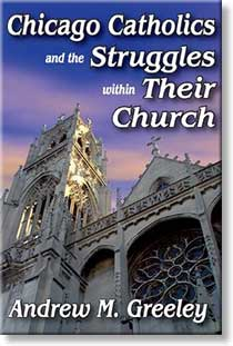Chicago Catholics and the Struggles within Their Church by Andrew M Greeley