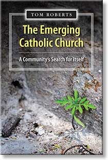 The Emerging Catholic Church by Tom Roberts