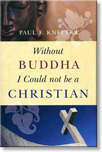 Without Buddha I Could Not Be A Christian by Paul F Knitter