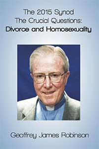 2015 Synod: The Crucial Questions: Divorce and Homosexuality gy Geoffrey Robinson