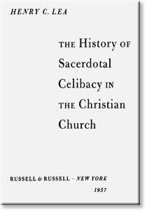 The History of Sacerdotal Celibacy in the Christian Church by Henry C Lea